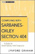 Complying with Sarbanes-Oxley Section 404: A Guide for Small Publicly Held Companies - Lynford Graham