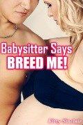 Babysitter Says 'Breed Me!' (breeding erotica) - Kitty Sinclair