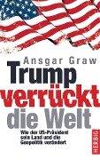 Trump verrückt die Welt - Ansgar Graw