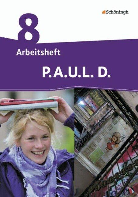 P.A.U.L. D. (Paul) 8. Arbeitsheft. Persönliches Arbeits- und Lesebuch Deutsch - Differenzierende Ausgabe -