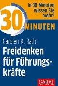 30 Minuten Freidenken für Führungskräfte - Carsten K. Rath