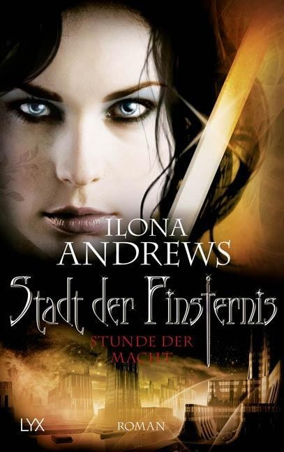 Stadt der Finsternis - Stunde der Macht - Ilona Andrews