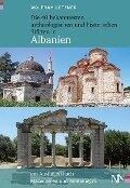 Die 40 bekanntesten archäologischen und historischen Stätten in Albanien - Wolfram Letzner
