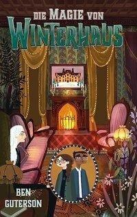 Die Magie von Winterhaus 03 - Ben Guterson