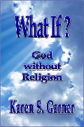 What If? God without Religion - Karen Garner