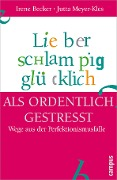Lieber schlampig glücklich als ordentlich gestresst - Irene Becker, Jutta Meyer-Kles