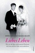 Liebes Leben - Bernhard & Magda Bauer