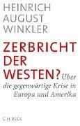 Zerbricht der Westen? - Heinrich August Winkler