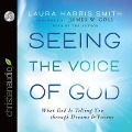Seeing the Voice of God: What God Is Telling You Through Dreams and Visions - Laura Harris Smith
