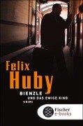 Bienzle und das ewige Kind - Felix Huby