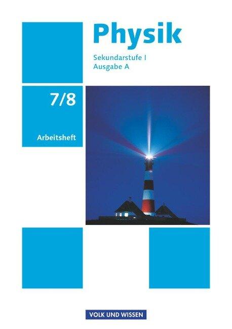 Physik Ausgabe A 7./8. Schuljahr. Arbeitsheft. Sekundarstufe I - Dietmar Karau, Thorid Rabe