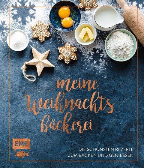 Meine Weihnachtsbäckerei - Die schönsten Rezepte zum Backen und Genießen -