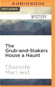 The Grub-And-Stakers House a Haunt - Charlotte MacLeod