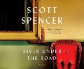 RIVER UNDER THE ROAD M - Scott Spencer