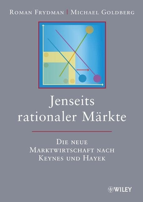 Jenseits rationaler Märkte - Roman Frydman, Michael Goldberg