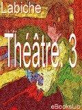 Théâtre. 3 - Eugène Labiche