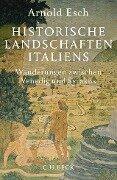 Historische Landschaften Italiens - Arnold Esch