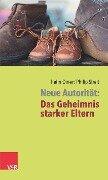 Neue Autorität: Das Geheimnis starker Eltern - Haim Omer, Philip Streit