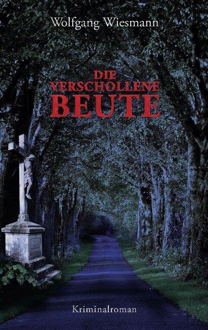Die verschollene Beute - Wolfgang Wiesmann