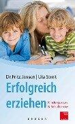 Erfolgreich erziehen - Fritz Jansen, Uta Streit