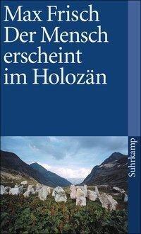 Der Mensch erscheint im Holozän - Max Frisch