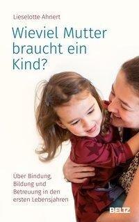 Wieviel Mutter braucht ein Kind? - Lieselotte Ahnert