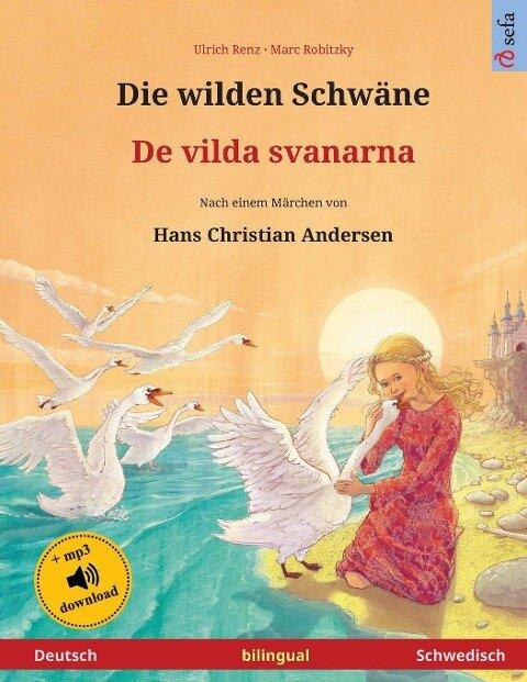 Die wilden Schwäne - De vilda svanarna (Deutsch - Schwedisch). Nach einem Märchen von Hans Christian Andersen - Ulrich Renz
