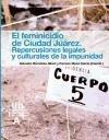 El feminicidio de Ciudad Juárez : repercusiones legales y culturales de la impunidad - Salvador Bernabéu Albert, María Del Carmen Mena García