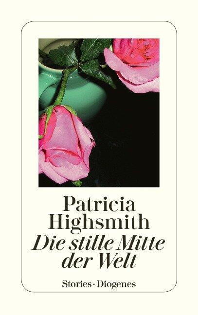 Die stille Mitte der Welt - Patricia Highsmith