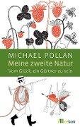 Meine zweite Natur - Michael Pollan