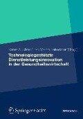 Technologiegestützte Dienstleistungsinnovation in der Gesundheitswirtschaft - Karen A. Shire, Jan Marco Leimeister