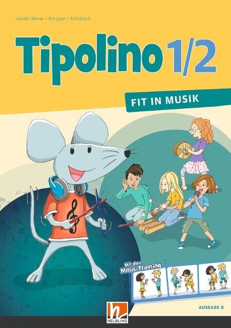 Tipolino 1/2 - Fit in Musik. Schülerbuch. Ausgabe D - Kurt Rohrbach, Stephanie Jakobi-Murer, Katrin-Uta Ringger