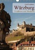 Würzburg - Tradition und Moderne (Wandkalender 2018 DIN A4 hoch) - Oliver Pinkoss Photostorys