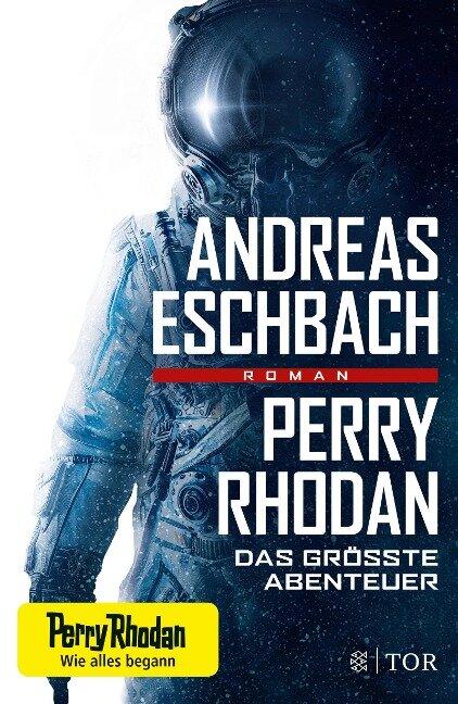 Perry Rhodan - Das größte Abenteuer - Andreas Eschbach