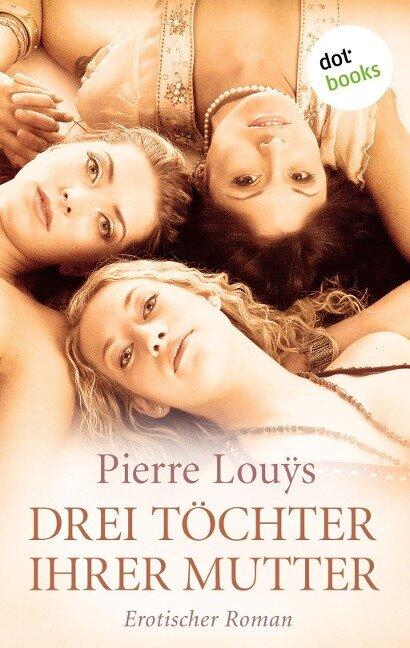 Drei Töchter ihrer Mutter - Pierre Louÿs