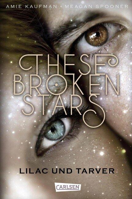 These Broken Stars. Lilac und Tarver (Band 1) - Amie Kaufman, Meagan Spooner