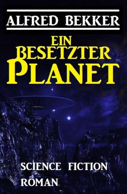 Ein besetzter Planet: Science Fiction Roman - Alfred Bekker