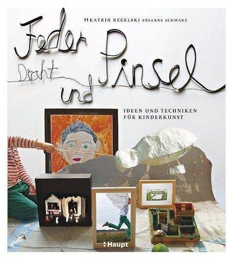 Feder, Draht und Pinsel - Katrin Regelski, Susanne Schwarz
