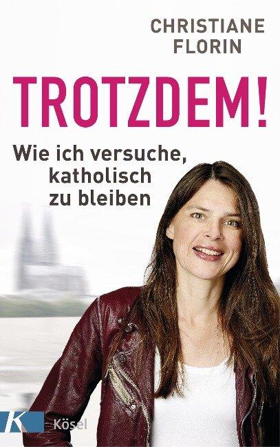 Trotzdem! - Christiane Florin