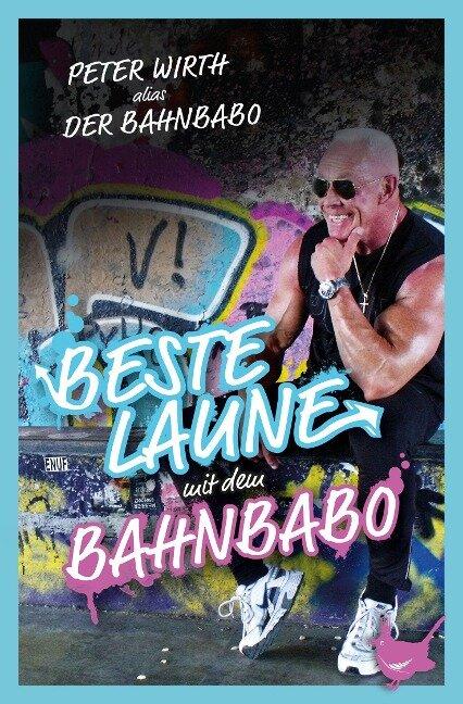"Beste Laune mit dem Bahnbabo - Peter ""Der Bahnbabo"" Wirth"