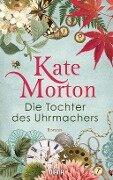 Die Tochter des Uhrmachers - Kate Morton