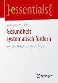 Gesundheit systematisch fördern - Wolfgang Schlicht