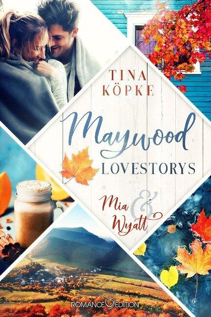 Maywood Lovestorys: Mia & Wyatt - Tina Köpke