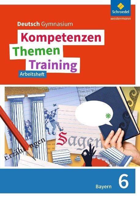 Kompetenzen - Themen - Training 6. Arbeitsheft. Sekundarstufe 1. Bayern -