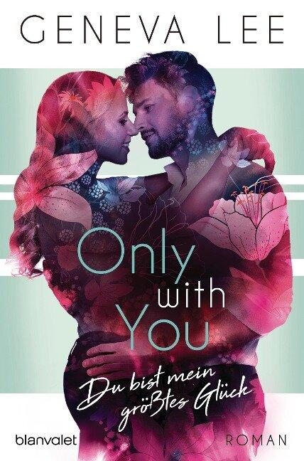 Only with You - Du bist mein größtes Glück - Geneva Lee