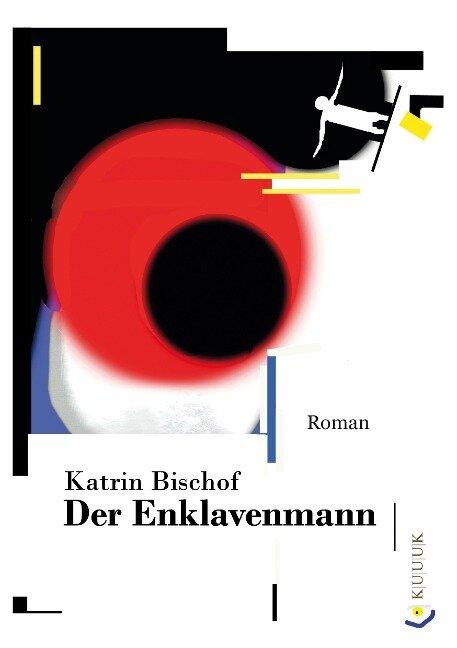 Der Enklavenmann - Katrin Bischof