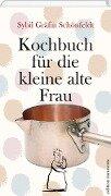 Kochbuch für die kleine alte Frau - Sybil Gräfin Schönfeldt