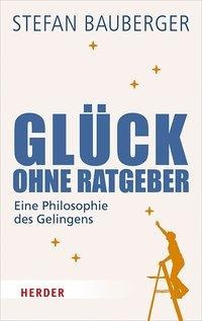 Glück ohne Ratgeber - Stefan Bauberger