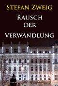 Rausch der Verwandlung (Roman aus dem Nachla¿ - Stefan Zweig