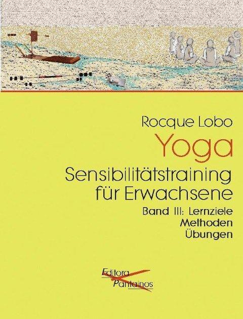 Yoga Sensibilitätstraining für Erwachsene Band 3 - Rocque Lobo